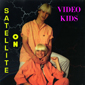 Альбом mp3: Video Kids (1986) ON SATELLITE (Single)