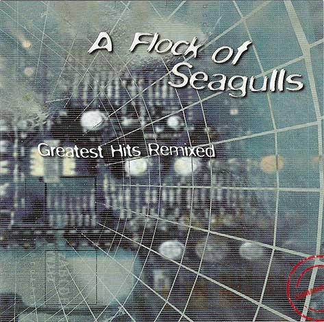 MP3 альбом: A Flock Of Seagulls (1999) Greatest Hits Remixed