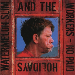 Audio CD: Watermelon Slim & The Workers (2008) No Paid Holidays